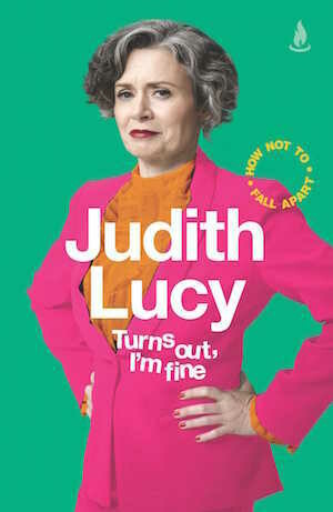 Turns Out, I'm Fine: How Not To Fall Apart by Judith Lucy - Out April 2021