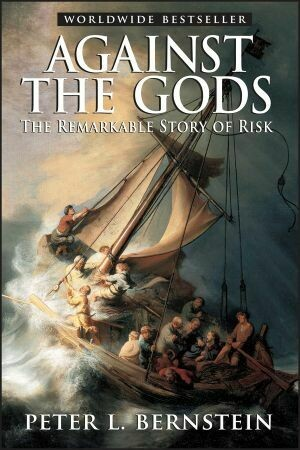 Against the Gods  The remarkable story of risk by Peter L Bernstein