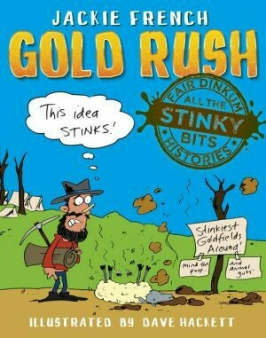 Fair Dinkum Histories - All the Stinky Bits: Gold Rush by Jackie French