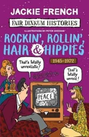 Fair Dinkum Histories #7: Rockin', Rollin', Hair & Hippies by Jackie French