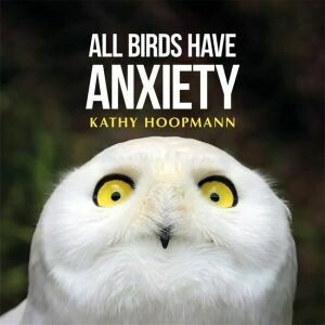 All birds have anxiety by Cathy Hooper