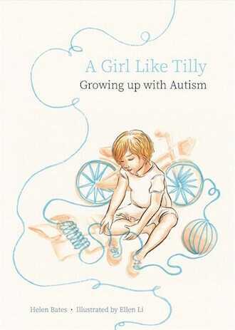 A Girl Like Tilly: Growing Up with Autism by Helen Li and Ellen Bates