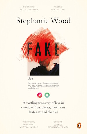 Fake: A startling true story of love in a world of liars, cheats, narcissists, fantasists and phonies by Stephanie Wood