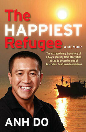 The Happiest Refugee: My Journey from Tragedy to Comedy by Anh Do