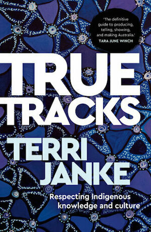 True Tracks: respecting Indigenous Knowledge and Culture (out July 2021)
