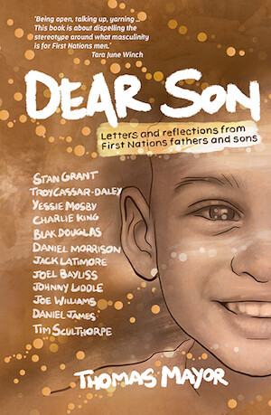 Dear Son: Letters and Reflections from First Nations Fathers and Sons edited by Thomas Mayor - out 1st September 2021