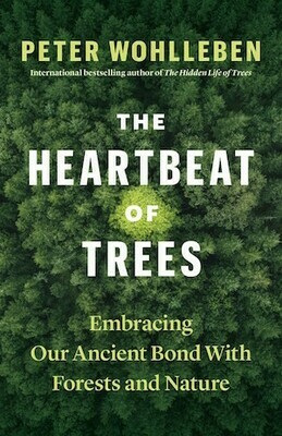 The Heartbeat of Trees: Embracing Our Ancient Bond With Forests and Nature by Peter Wohlleben - out June 2021