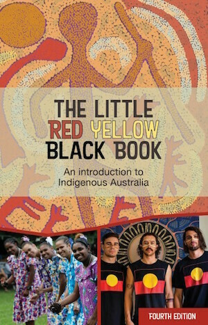 The Little Red Yellow Black Book: An introduction to Indigenous Australia by Bruce Pascoe and AIATSIS