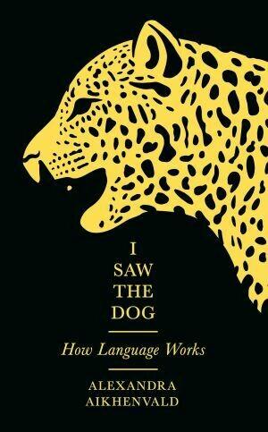 I Saw the Dog How Language Works by Alexandra Aikhenvald