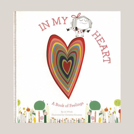 In My Heart: A Book of Feelings by Jo Witek Illustrated by  Christine Roussey