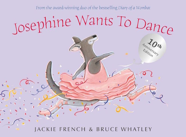 Josephine Wants To Dance 10th Anniversary Edition by Jackie French. Illustrated by Bruce Whatley