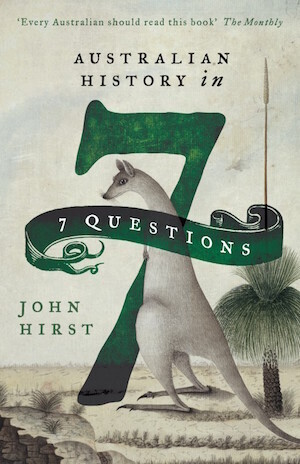 Australian History in 7 Questions by John Hirst