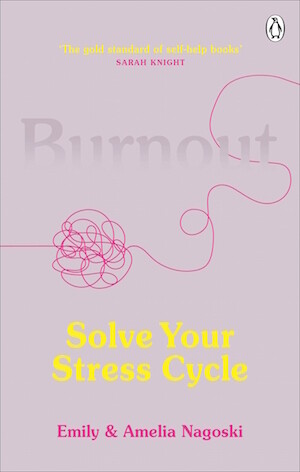 Burnout: The secret to solving the stress cycle by Emily Nagoski, Amelia Nagoski