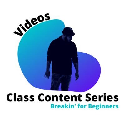 Videos:  Class Content Series: Breakin for Beginners