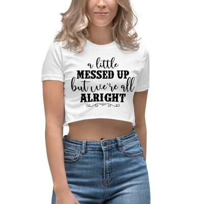 A Little Messed Up But We're All Alright Women's Crop Top