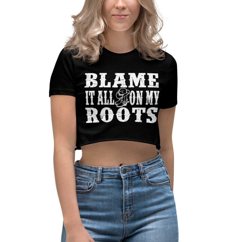 Blame It All On My Roots Women's Crop Top