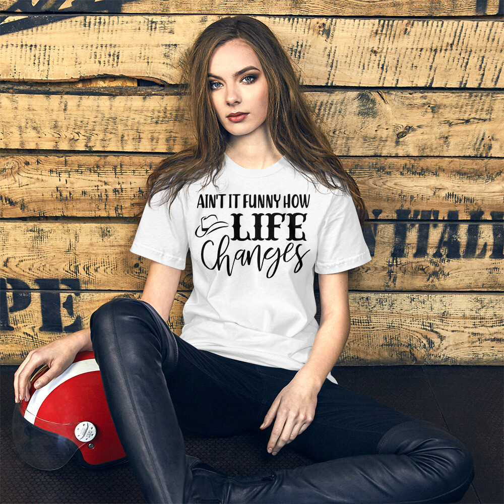 Ain't It Funny How Life Changes Short-Sleeve Unisex T-Shirt/ Bella + Canvas 3001