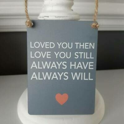 Loved You Then Love You Still Mini Metal Hanging Sign