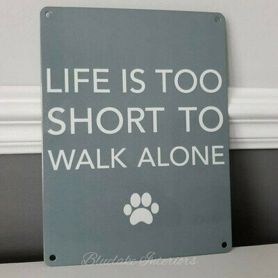Life Is Too Short To Walk Alone Dog Paw Print Grey Metal Sign