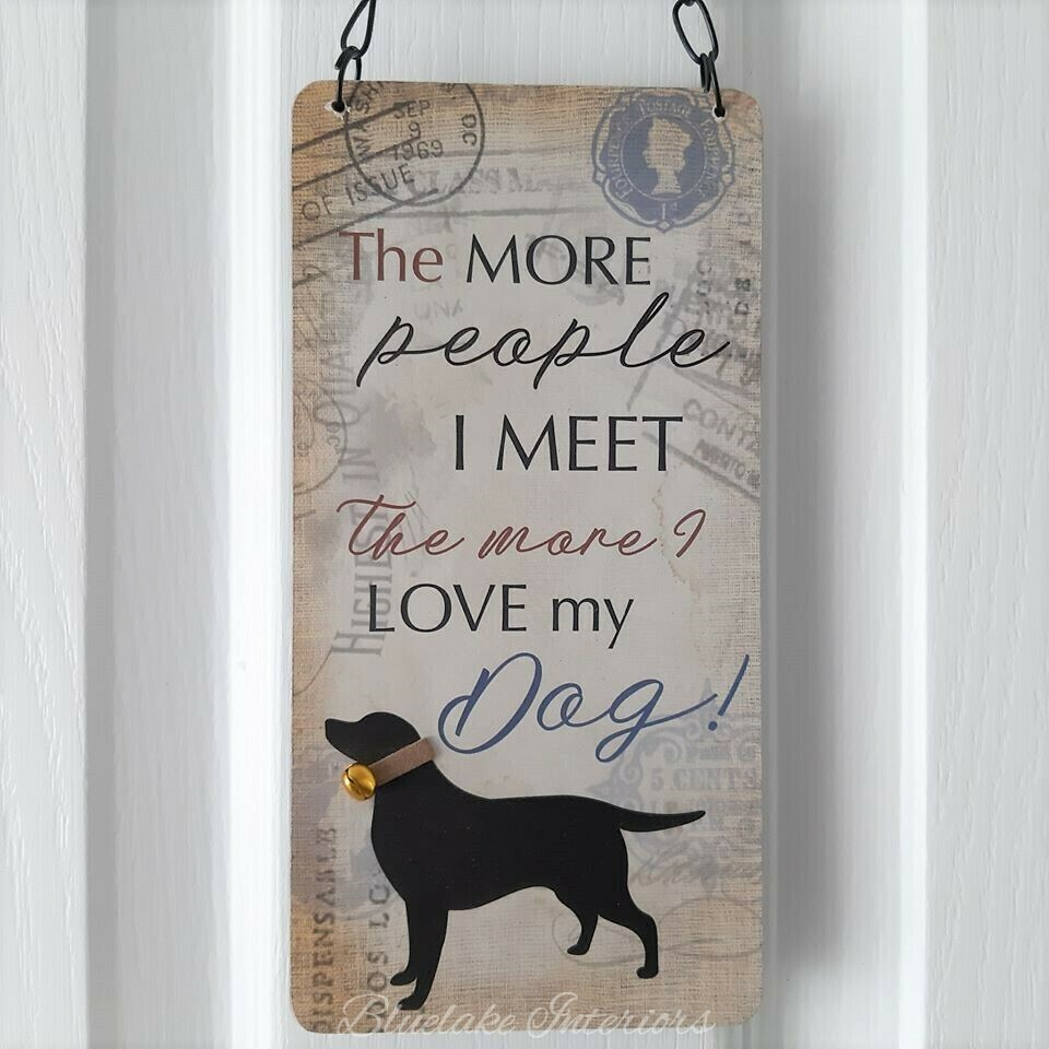 The More People I Meet The More I Love My Dog Wall Plaque