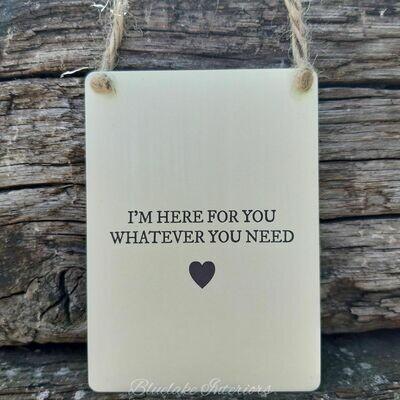 I'm Here For You Whatever You Need Heart Mini Metal Sign