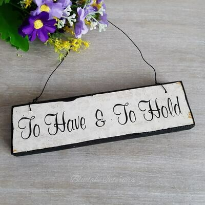 To Have & To Hold Small Wooden Hanging Plaque