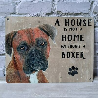 A House Is Not A Home Without A Boxer Dog Metal Wall Sign