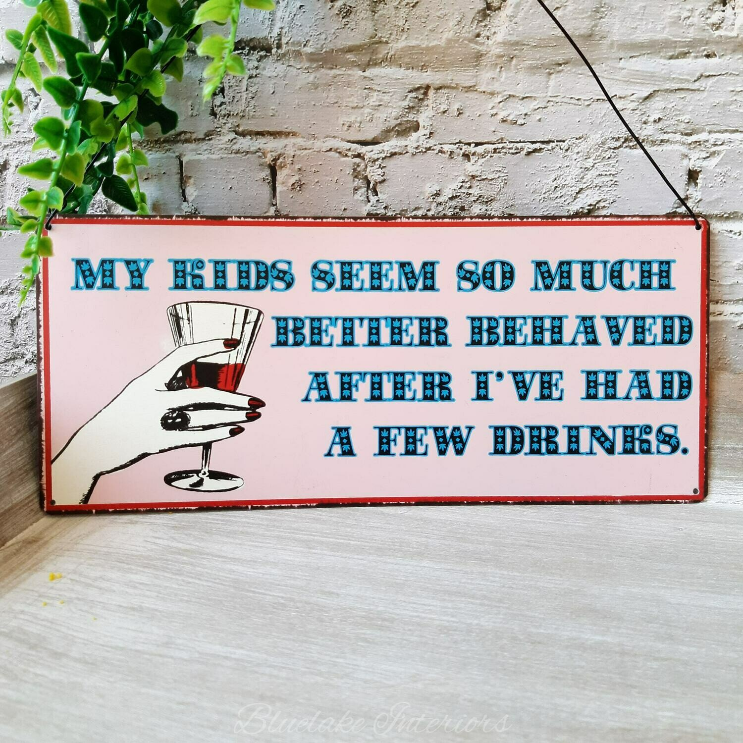 My Kids Seem So Much Better Behaved After A Few Drinks Metal Sign