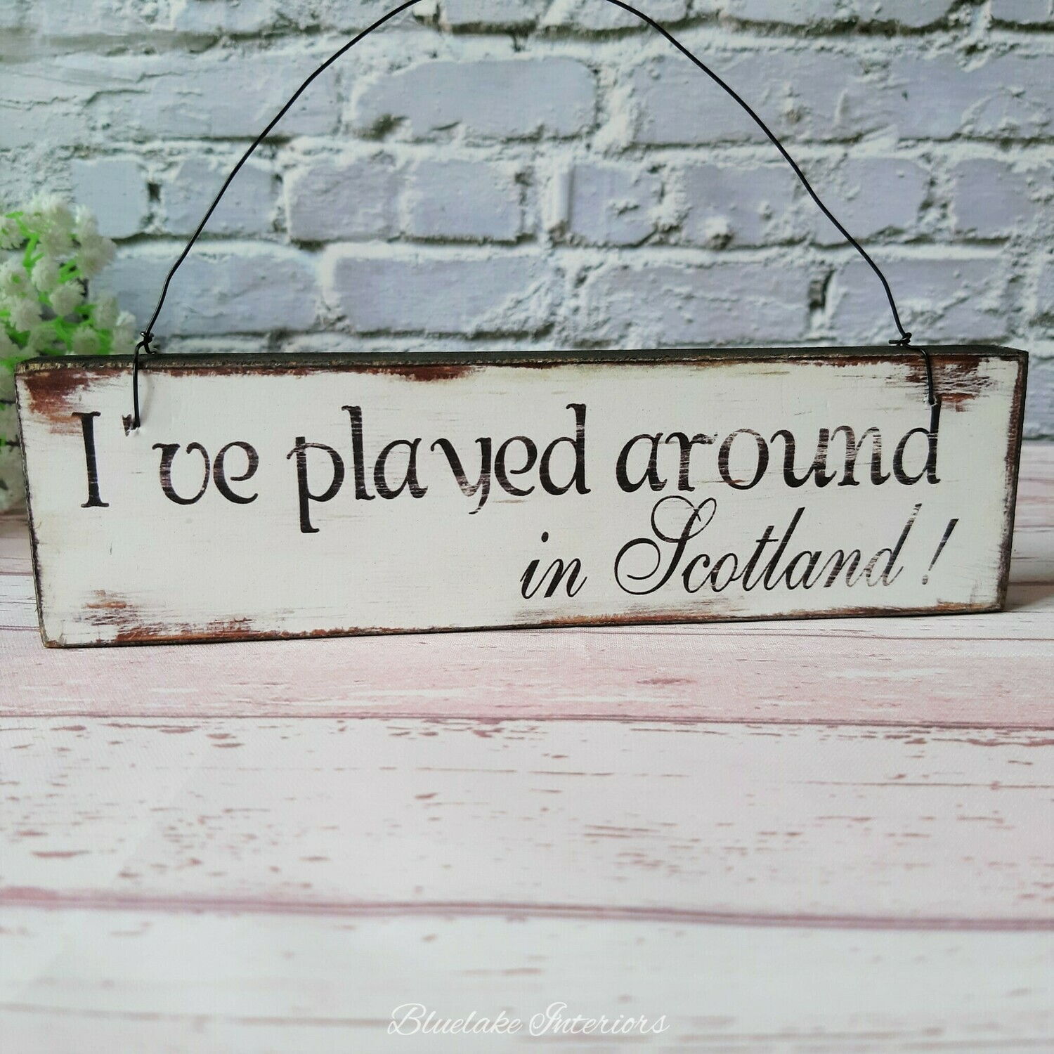 I've Played Around In Scotland Small Golf Themed Wooden Wall Plaque
