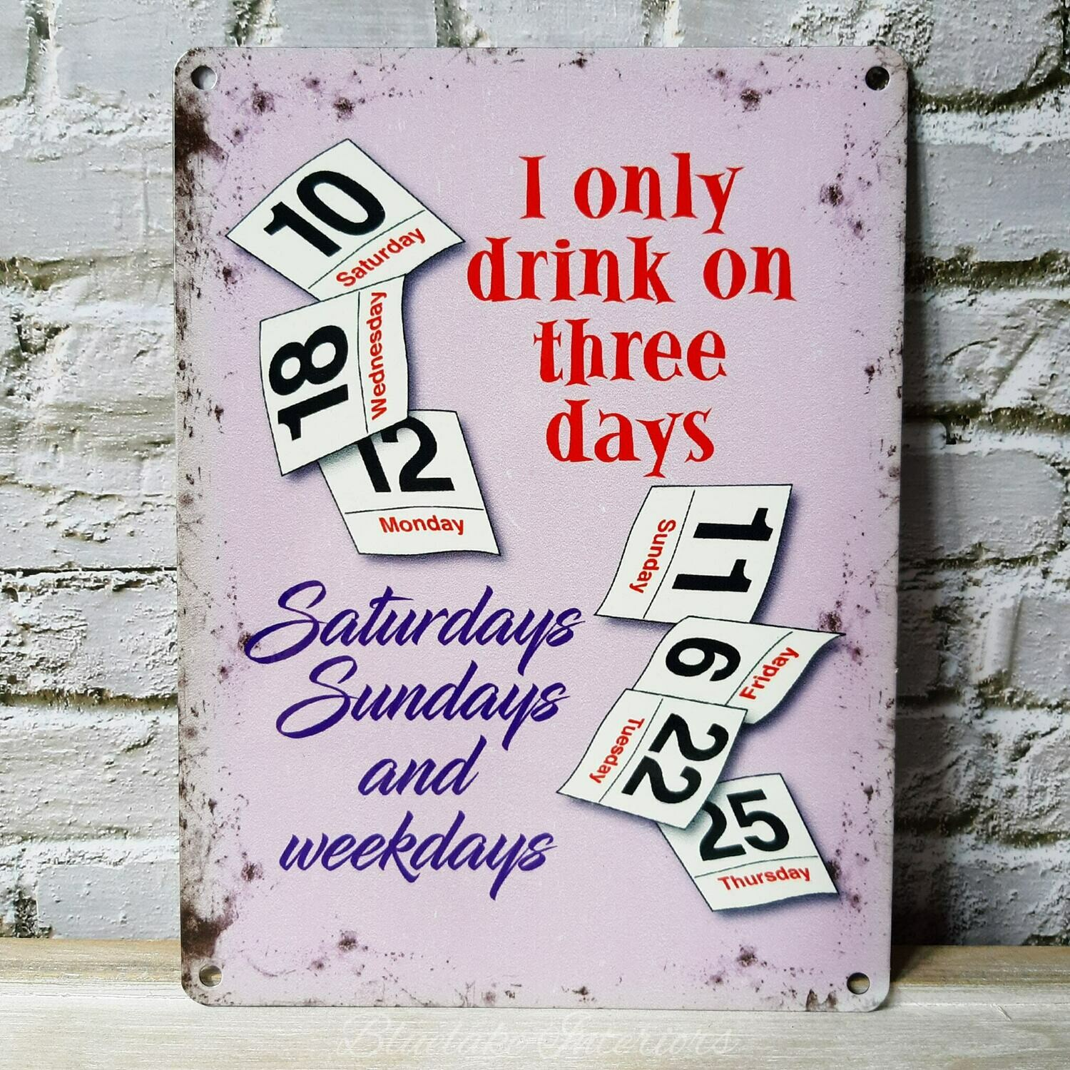 I Only Drink On Three Days Saturdays, Sundays And Weekdays Metal Wall Sign