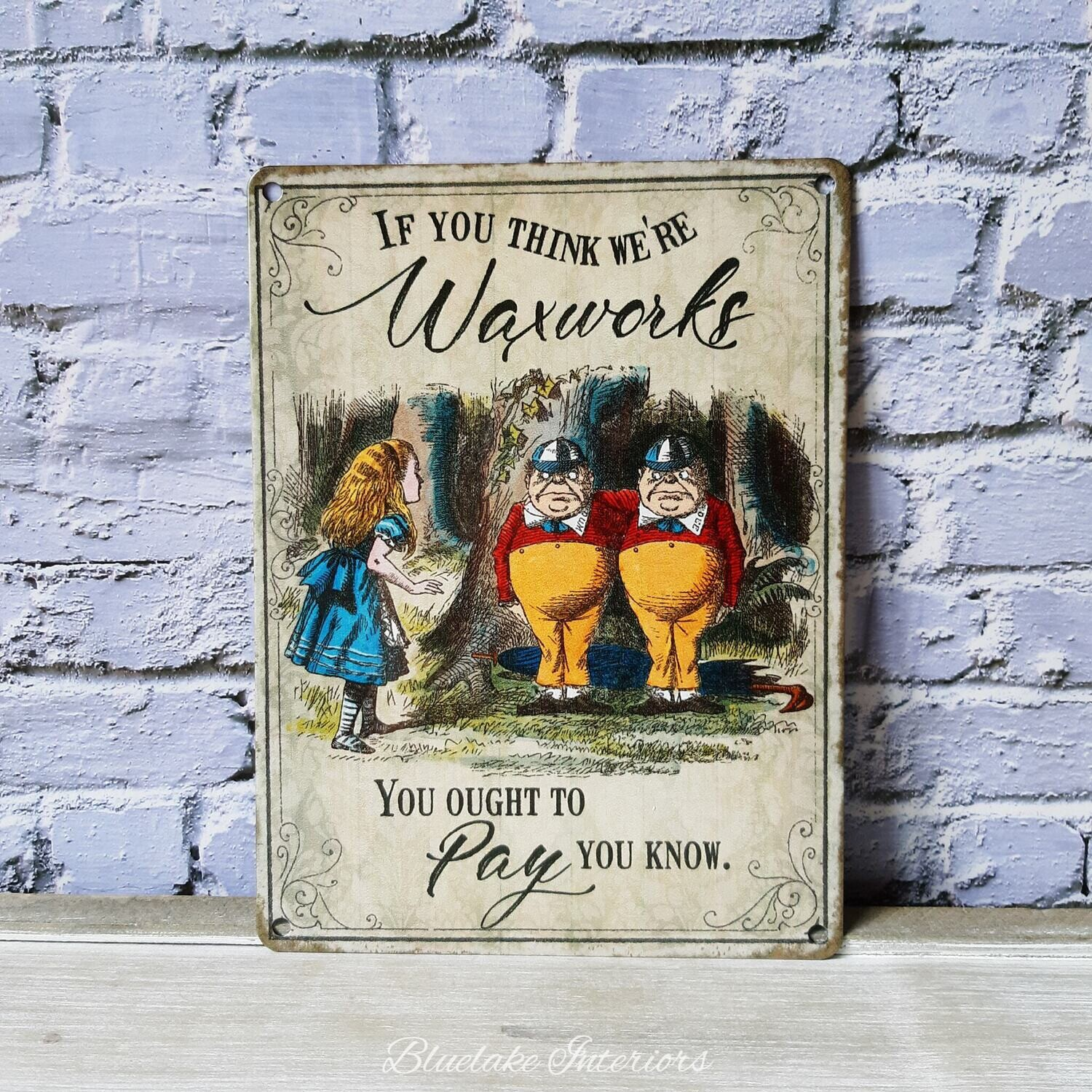 If You Think We're Waxworks Traditional Style Alice In Wonderland Metal Sign