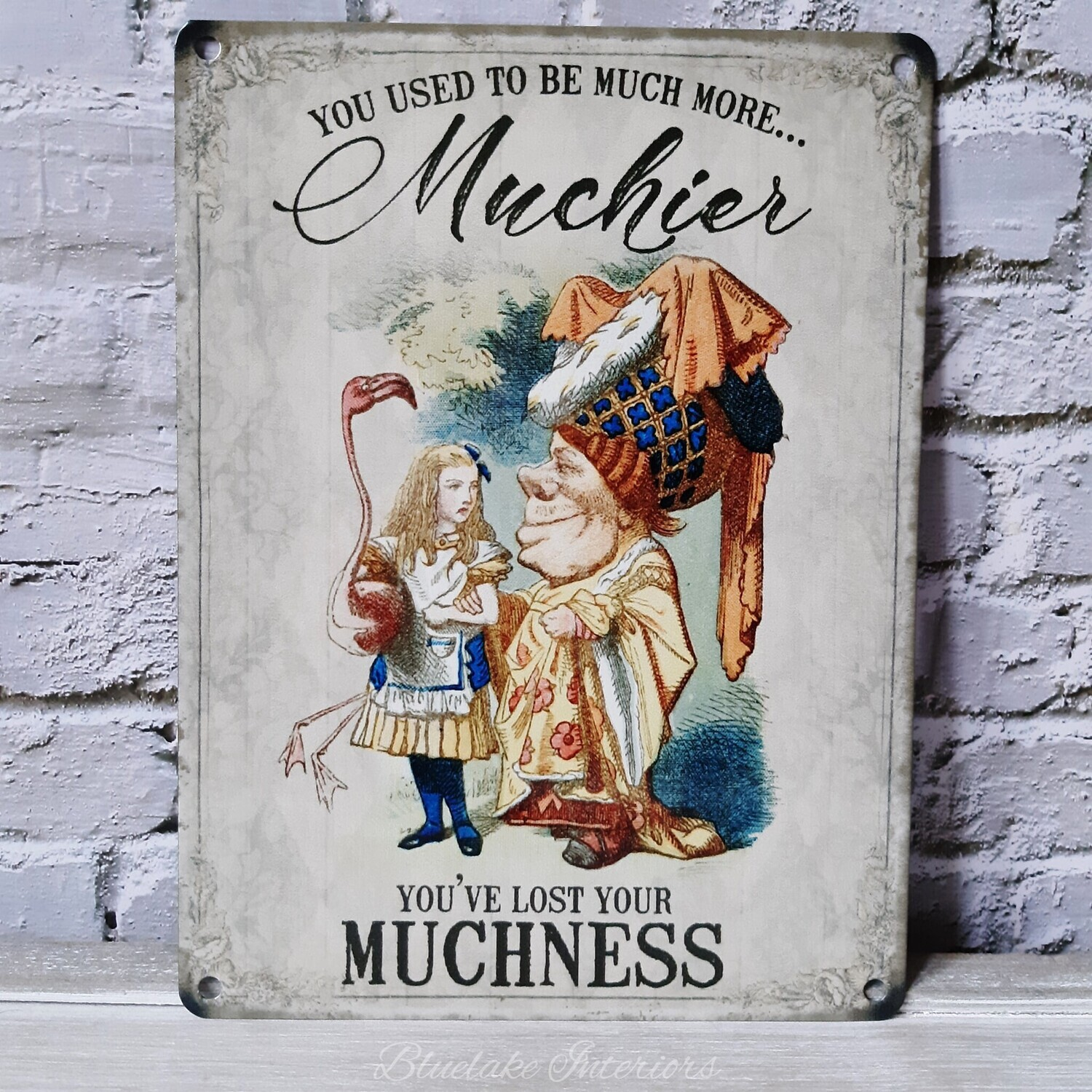 Alice In Wonderland You Used To be More Muchies Lost Your Muchness Wall Sign