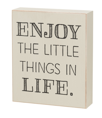 Enjoy the Little Things in Life - Box Sign