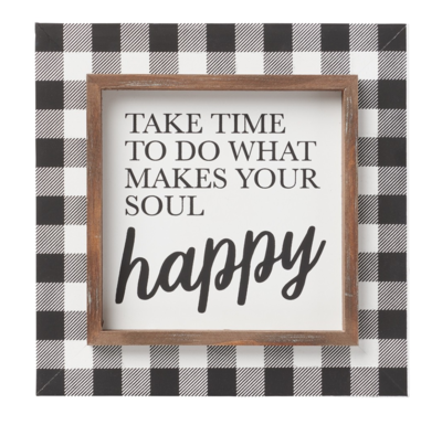 Take Time for What Makes Your Soul Happy - Frame Sign