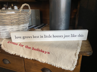 Love Grows In Little Houses Sign