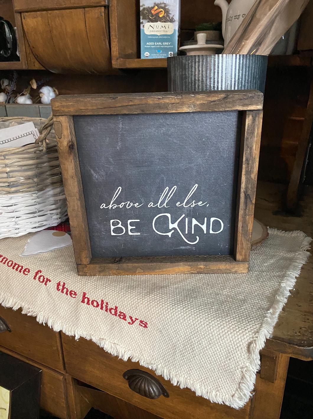 Above All Else Be Kind Sign