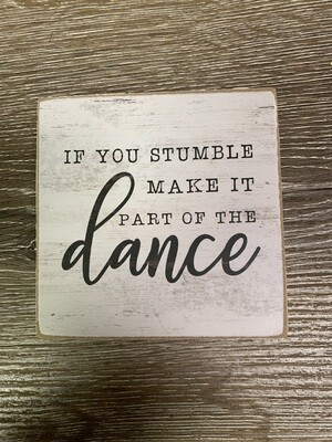 If you stumble make it part of the dance Block