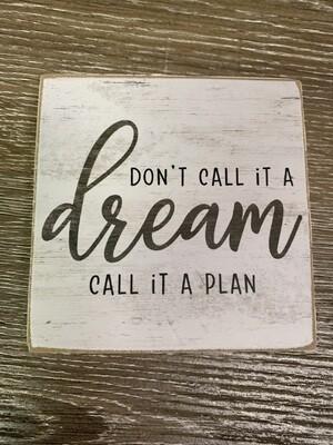 Don't call it a dream, call it a plan Block