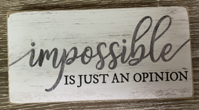 Impossible is Just an Opinion Sign