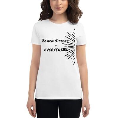 Black Sisters= EVERYTHING. -   Women's short sleeve t-shirt