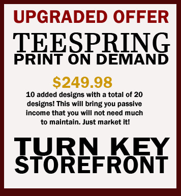 Teespring - Print on Demand - Upgradeed Turn Key Storefront