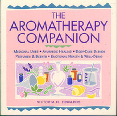 The Aromatherapy Companion : Medicinal Uses / Ayurvedic Healing / Body-Care Blends / Perfumes & Scents