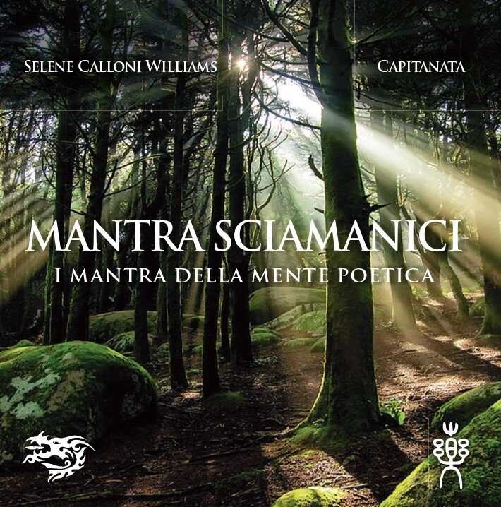 Mantra Sciamanici I Mantra della Mente Poetica Capitanata & Selene Calloni Williams