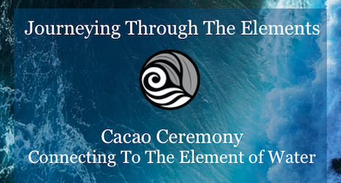 Cacao Ceremony - Connecting To The Element of Water