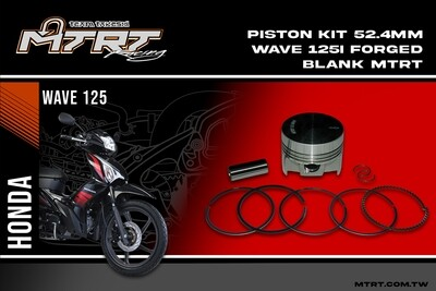 PISTON KIT 52.4MM MSXiWAVE125i Forged Blank MTRT