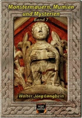 Monstermauern, Mumien und Mysterien Band 7 - Walter-Jörg Langbein