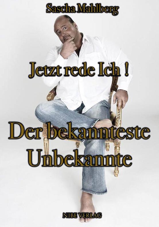 Sascha Mahlberg - Der bekannteste Unbekannte - Jetzt rede Ich !