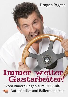 Immer weiter, Gastarbeiter - Vom Bauernjungen zum RTL-Kult-Autohändler und Ballermannstar