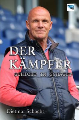 Der Kämpfer - Schicht im Schacht - Dietmar Schacht