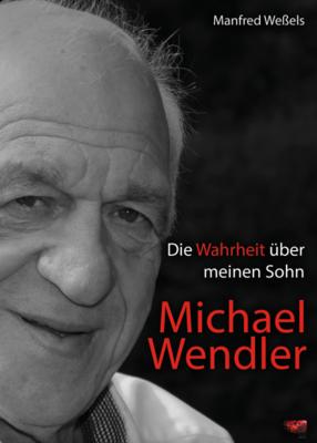 Die Wahrheit über meinen Sohn Michael Wendler - Manfred Weßels
